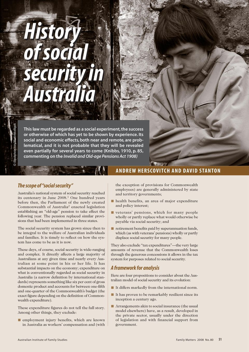 85, commenting on the Invalid and Old-age Pensions Act 1908) ANDREW HERSCOVITCH AND DAVID STANTON The scope of social security Australia s national system of social security reached its centenary in