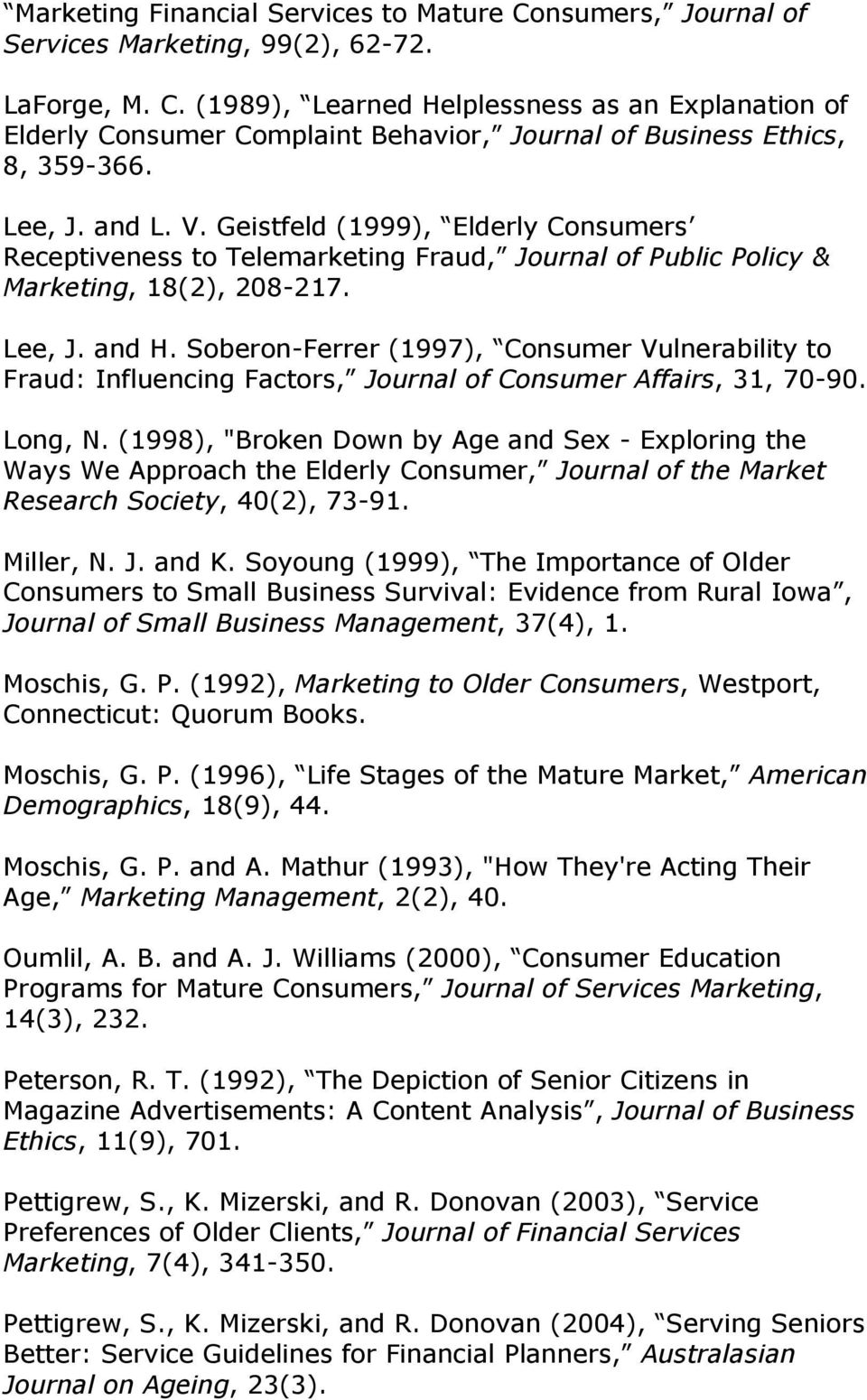 Soberon-Ferrer (1997), Consumer Vulnerability to Fraud: Influencing Factors, Journal of Consumer Affairs, 31, 70-90. Long, N.