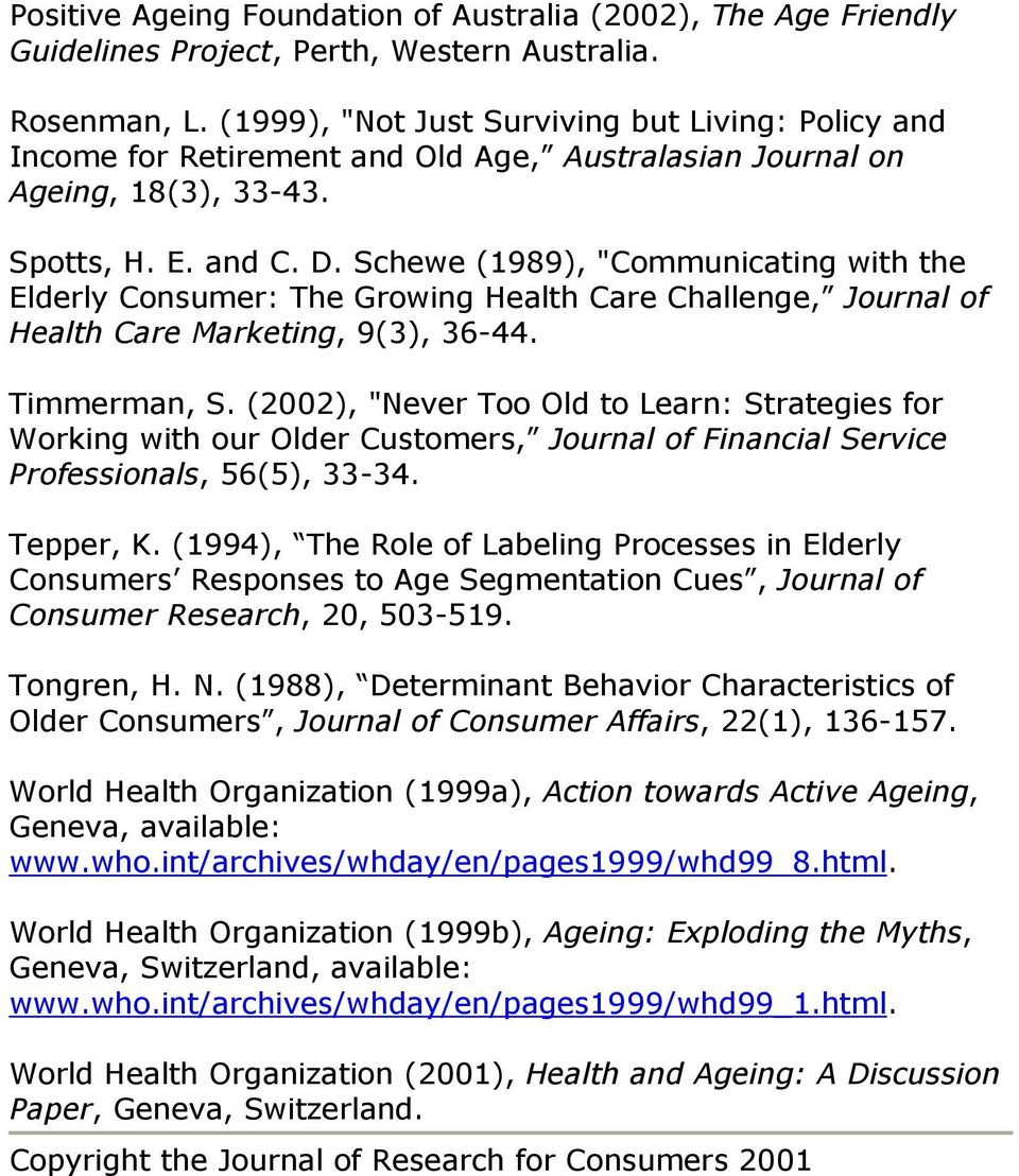 "Schewe (1989), ""Communicating with the Elderly Consumer: The Growing Health Care Challenge, Journal of Health Care Marketing, 9(3), 36-44. Timmerman, S."