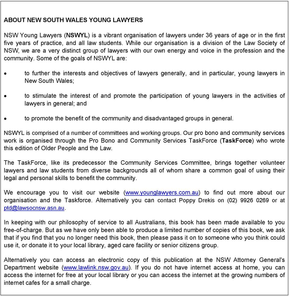 Some of the goals of NSWYL are: to further the interests and objectives of lawyers generally, and in particular, young lawyers in New South Wales; to stimulate the interest of and promote the