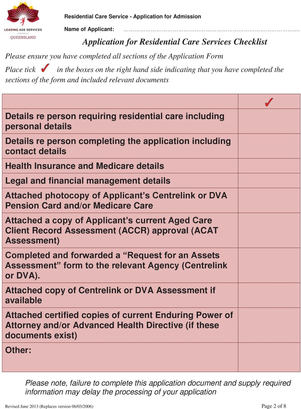 contact details Health Insurance and Medicare details Legal and financial management details Attached photocopy of Applicant s Centrelink or DVA Pension Card and/or Medicare Care Attached a copy of