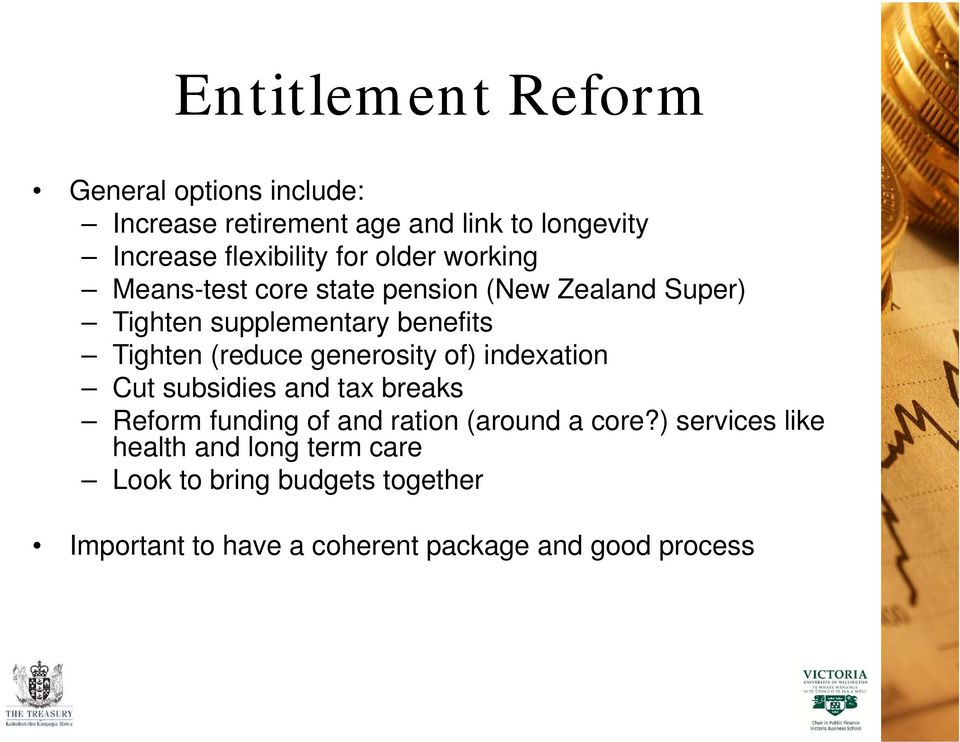 (reduce generosity of) indexation Cut subsidies and tax breaks Reform funding of and ration (around a core?