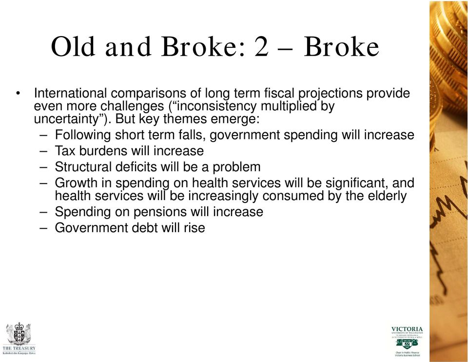 But key themes emerge: Following short term falls, government spending will increase Tax burdens will increase Structural