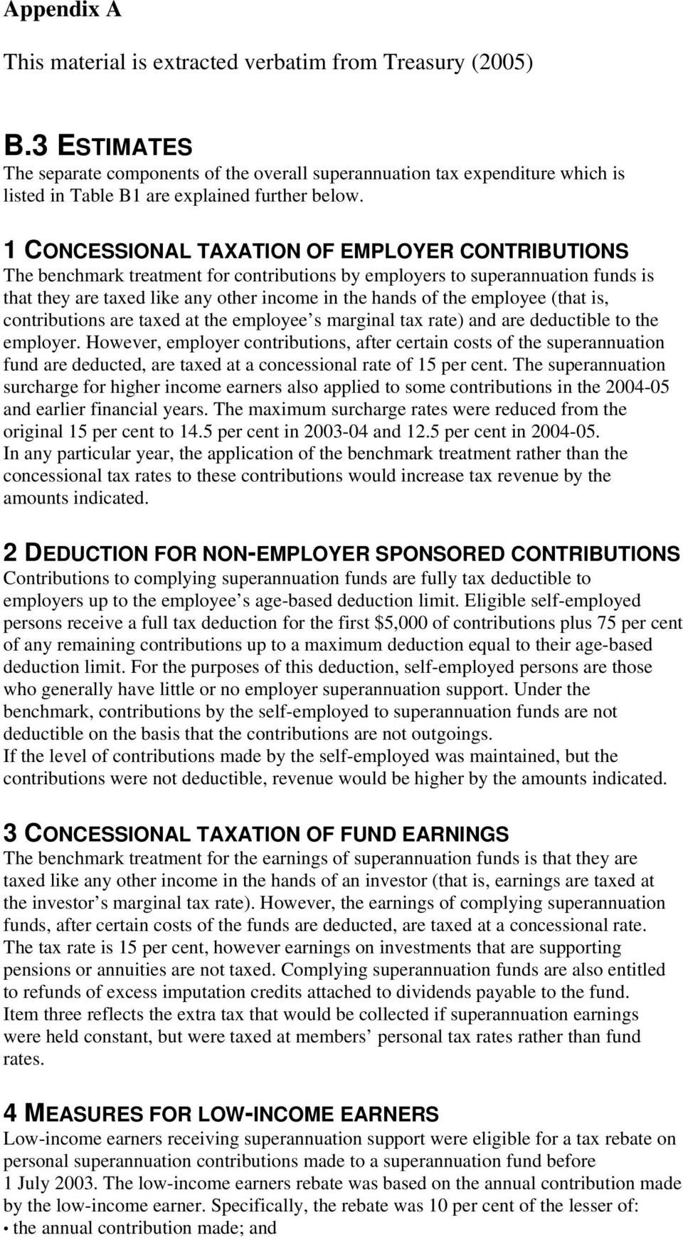 1 CONCESSIONAL TAXATION OF EMPLOYER CONTRIBUTIONS The benchmark treatment for contributions by employers to superannuation funds is that they are taxed like any other income in the hands of the