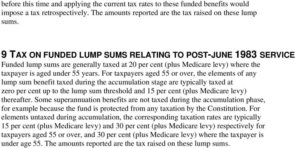 For taxpayers aged 55 or over, the elements of any lump sum benefit taxed during the accumulation stage are typically taxed at zero per cent up to the lump sum threshold and 15 per cent (plus