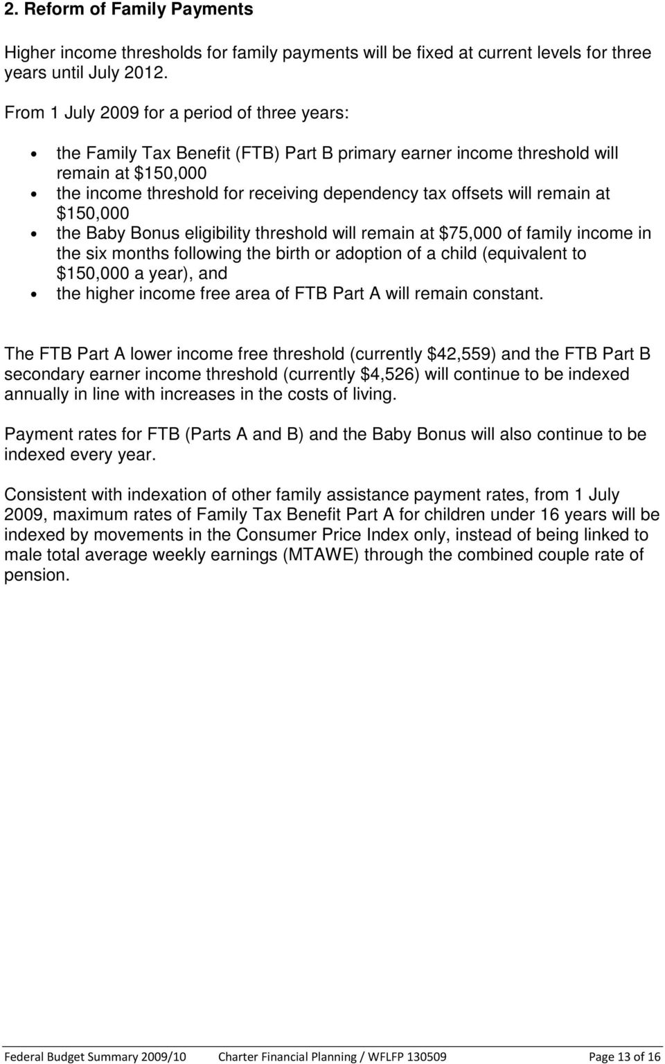 will remain at $150,000 the Baby Bonus eligibility threshold will remain at $75,000 of family income in the six months following the birth or adoption of a child (equivalent to $150,000 a year), and