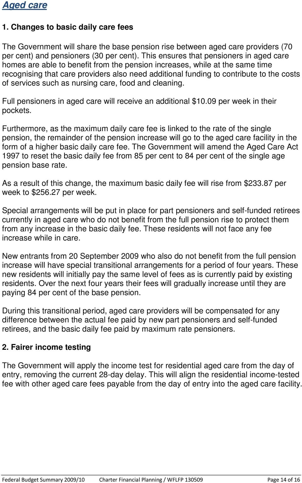 the costs of services such as nursing care, food and cleaning. Full pensioners in aged care will receive an additional $10.09 per week in their pockets.