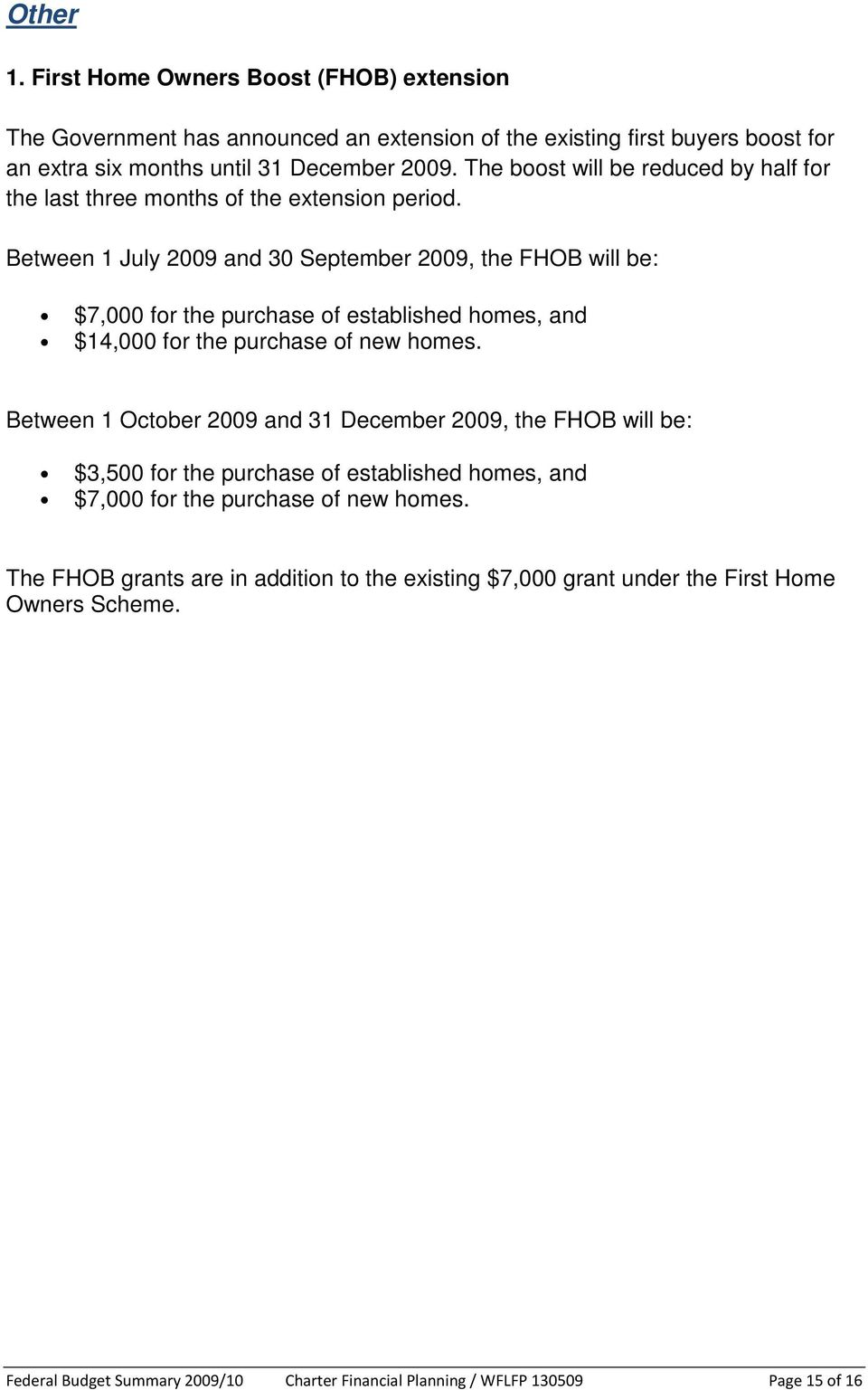 Between 1 July 2009 and 30 September 2009, the FHOB will be: $7,000 for the purchase of established homes, and $14,000 for the purchase of new homes.