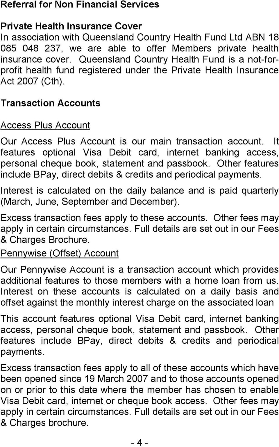 Transaction Accounts Access Plus Account Our Access Plus Account is our main transaction account.