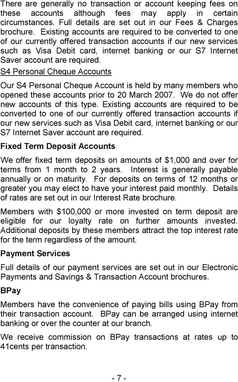 required. S4 Personal Cheque Accounts Our S4 Personal Cheque Account is held by many members who opened these accounts prior to 20 March 2007. We do not offer new accounts of this type.  required.