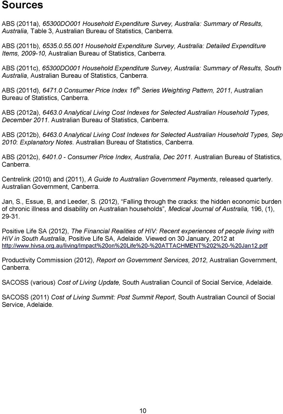 ABS (2011c), 65300DO001 Household Expenditure Survey, Australia: Summary of Results, South Australia, Australian Bureau of Statistics, Canberra. ABS (2011d), 6471.