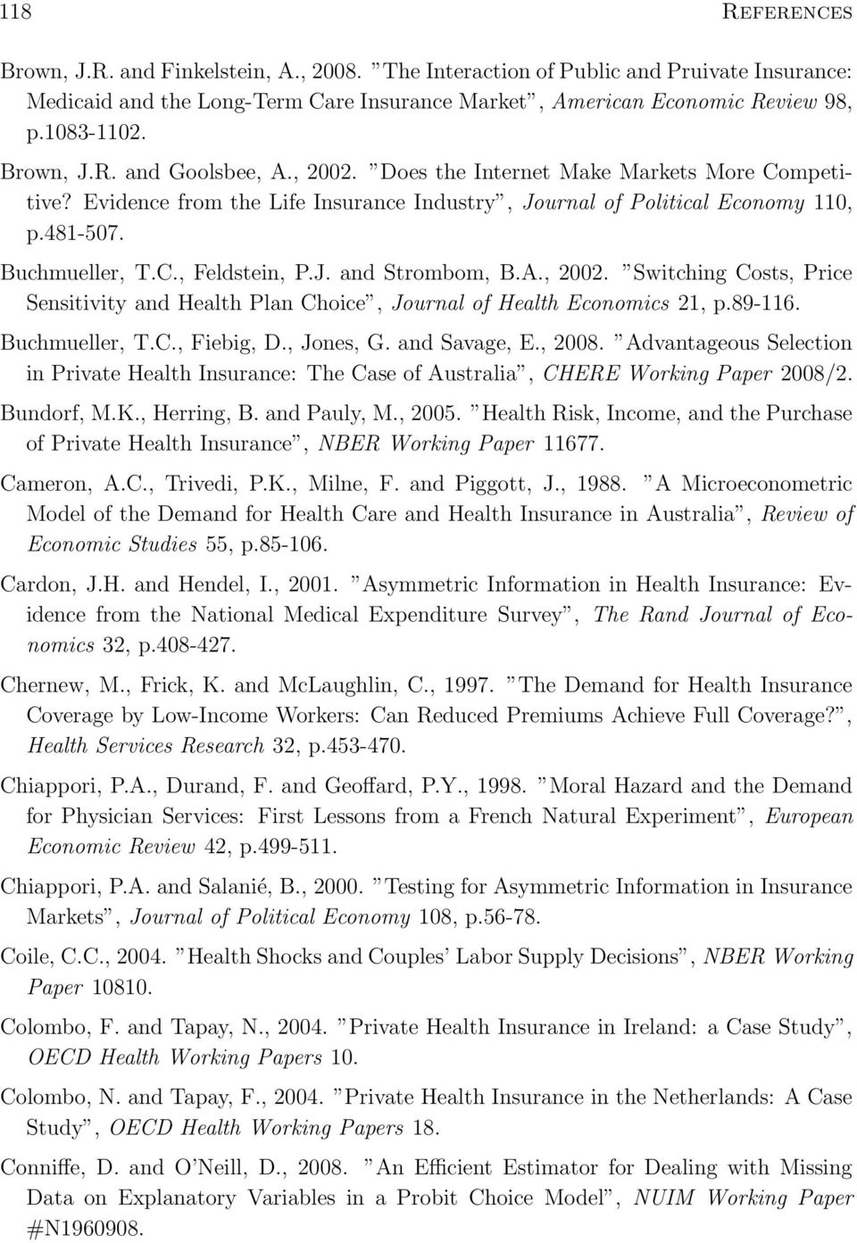 J. and Strombom, B.A., 2002. Switching Costs, Price Sensitivity and Health Plan Choice, Journal of Health Economics 21, p.89-116. Buchmueller, T.C., Fiebig, D., Jones, G. and Savage, E., 2008.