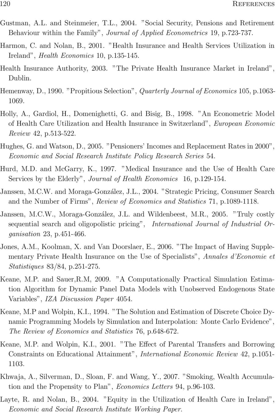 Hemenway, D., 1990. Propitious Selection, Quarterly Journal of Economics 105, p.1063-1069. Holly, A., Gardiol, H., Domenighetti, G. and Bisig, B., 1998.