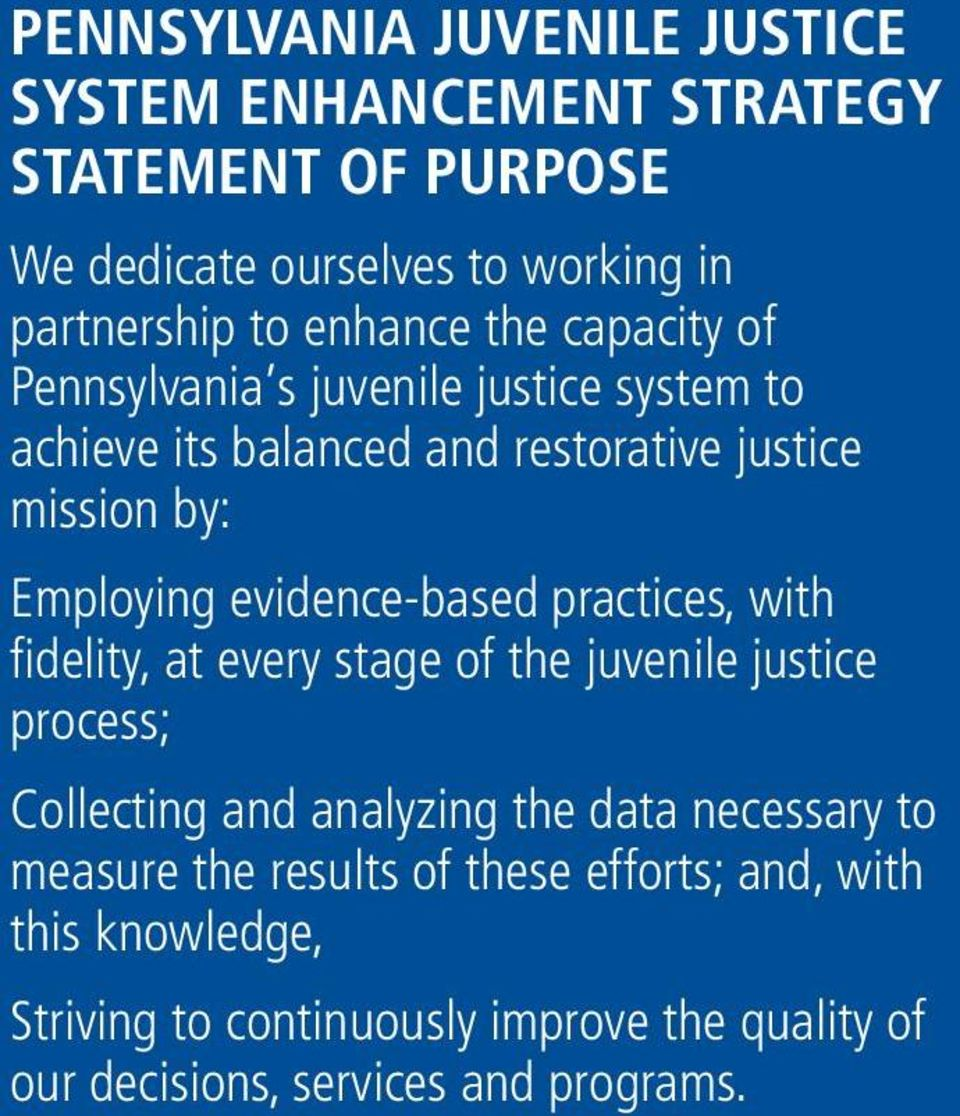 evidence-based practices, with fidelity, at every stage of the juvenile justice process; Collecting and analyzing the data necessary to