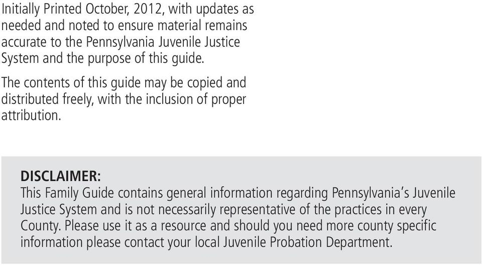 DISCLAIMER: This Family Guide contains general information regarding Pennsylvania s Juvenile Justice System and is not necessarily representative of