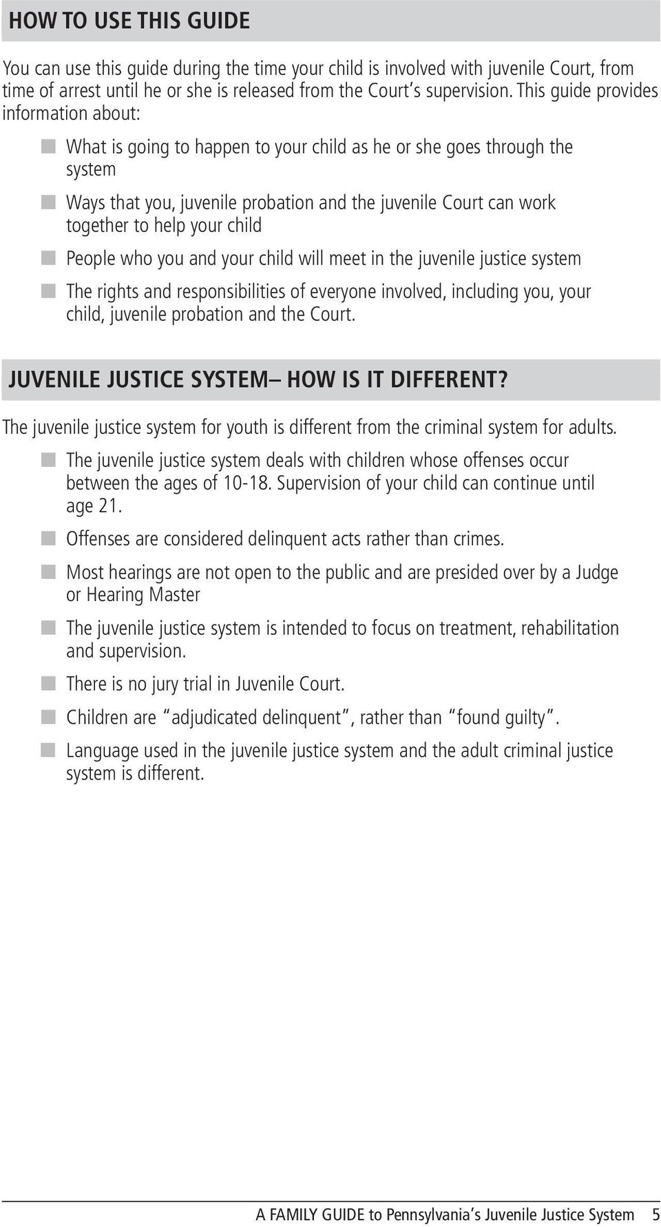 help your child n People who you and your child will meet in the juvenile justice system n The rights and responsibilities of everyone involved, including you, your child, juvenile probation and the