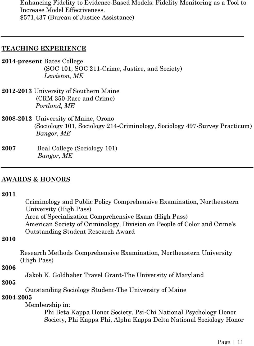 and Crime) Portland, ME 2008-2012 University of Maine, Orono (Sociology 101, Sociology 214-Criminology, Sociology 497-Survey Practicum) Bangor, ME 2007 Beal College (Sociology 101) Bangor, ME AWARDS