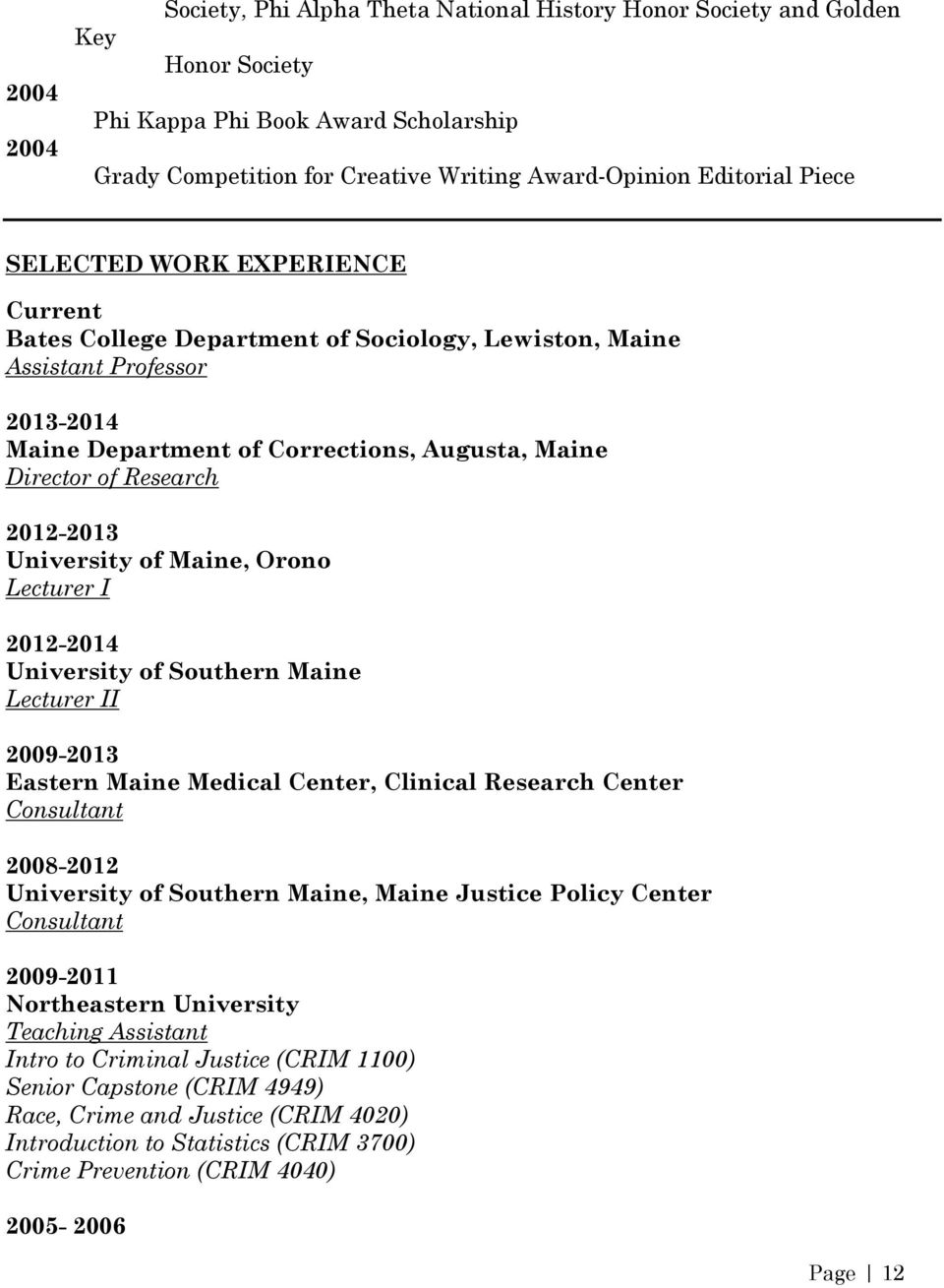 2012-2013 University of Maine, Orono Lecturer I 2012-2014 University of Southern Maine Lecturer II 2009-2013 Eastern Maine Medical Center, Clinical Research Center Consultant 2008-2012 University of