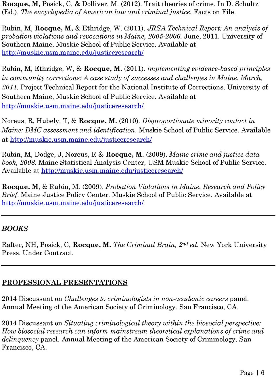 Available at http://muskie.usm.maine.edu/justiceresearch/ Rubin, M, Ethridge, W, & Rocque, M. (2011).