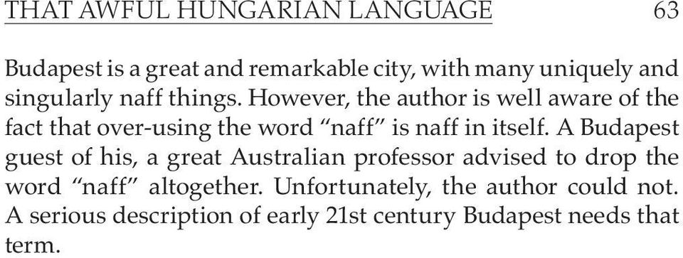However, the author is well aware of the fact that over-using the word naff is naff in itself.