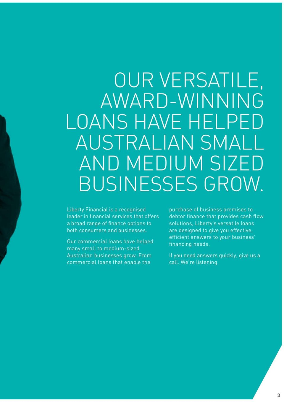 Our commercial loans have helped many small to medium-sized Australian businesses grow.