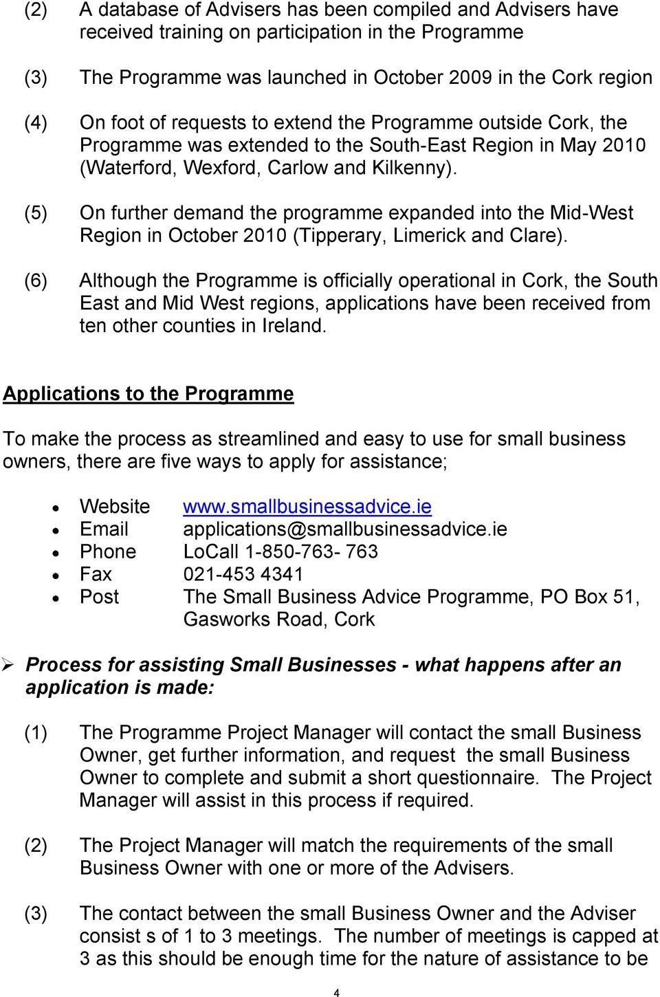 (5) On further demand the programme expanded into the Mid-West Region in October 2010 (Tipperary, Limerick and Clare).