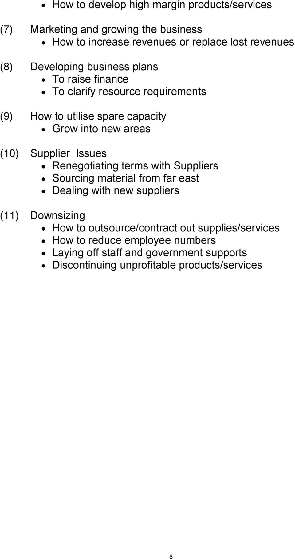 Supplier Issues Renegotiating terms with Suppliers Sourcing material from far east Dealing with new suppliers (11) Downsizing How to