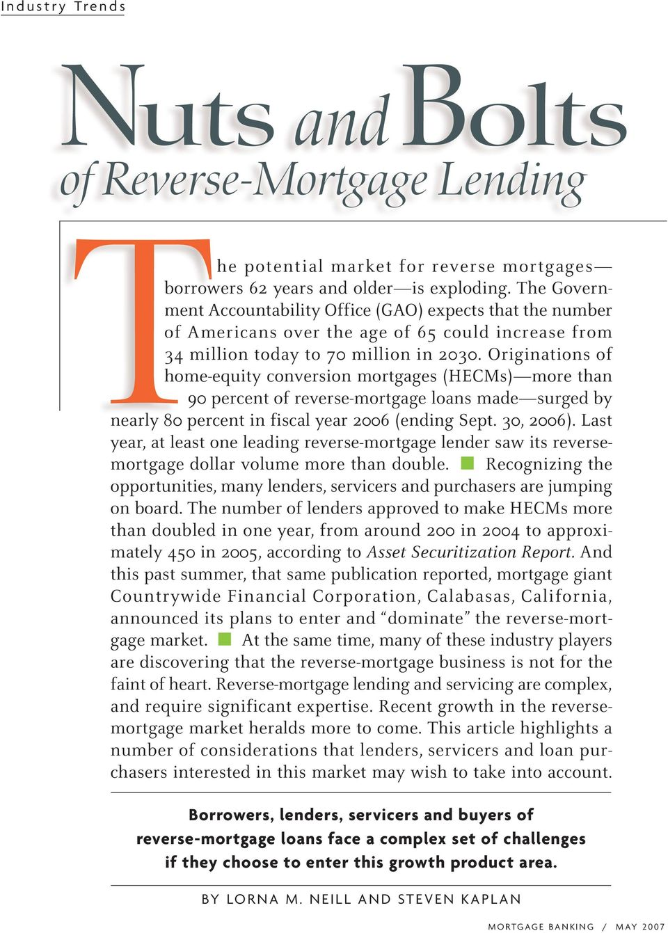 Originations of home-equity conversion mortgages (HECMs) more than 90 percent of reverse-mortgage loans made surged by nearly 80 percent in fiscal year 2006 (ending Sept. 30, 2006).