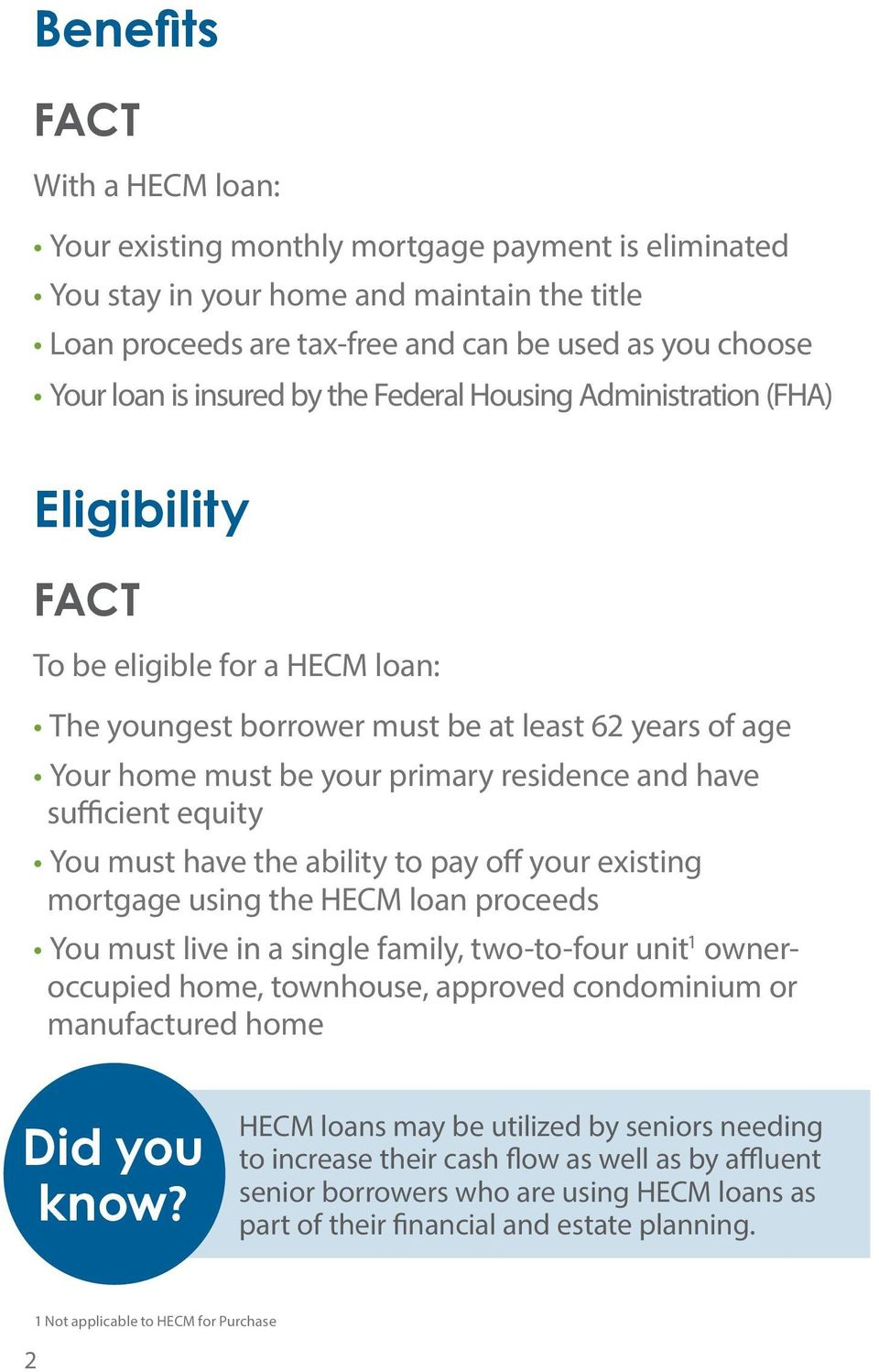 have sufficient equity You must have the ability to pay off your existing mortgage using the HECM loan proceeds You must live in a single family, two-to-four unit 1 owneroccupied home, townhouse,