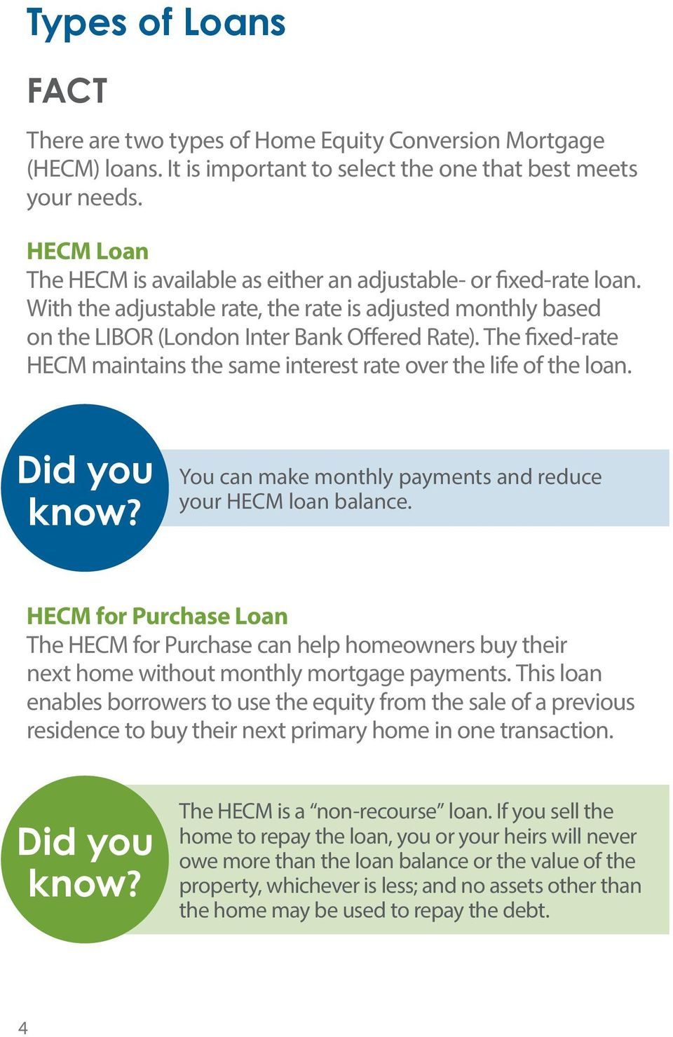 The fixed-rate HECM maintains the same interest rate over the life of the loan. Did you know? You can make monthly payments and reduce your HECM loan balance.