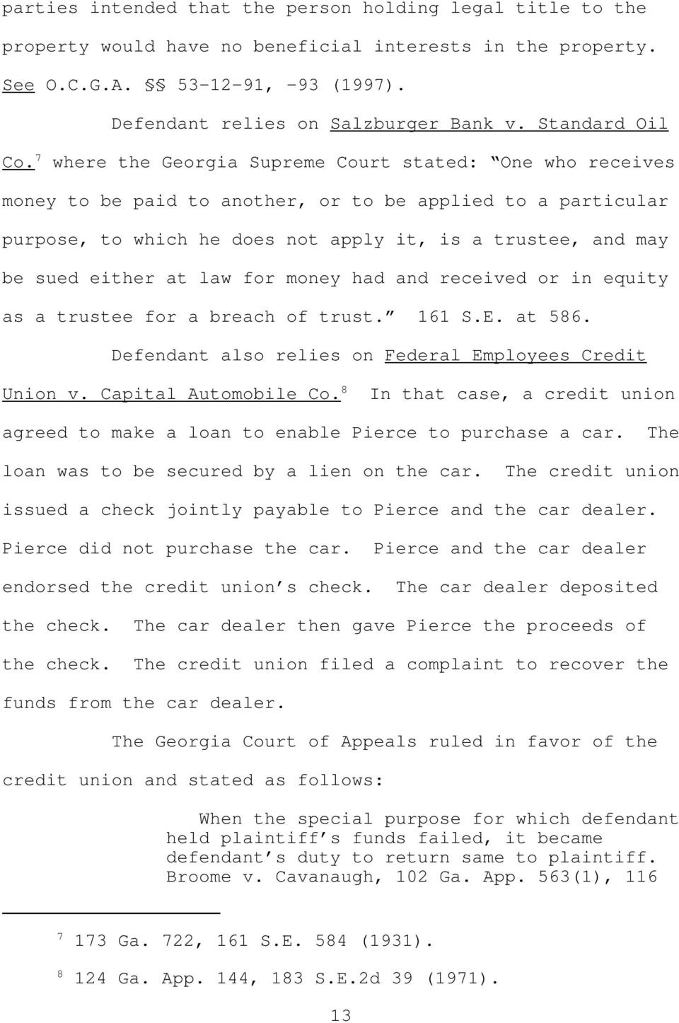 7 where the Georgia Supreme Court stated One who receives money to be paid to another, or to be applied to a particular purpose, to which he does not apply it, is a trustee, and may be sued either at