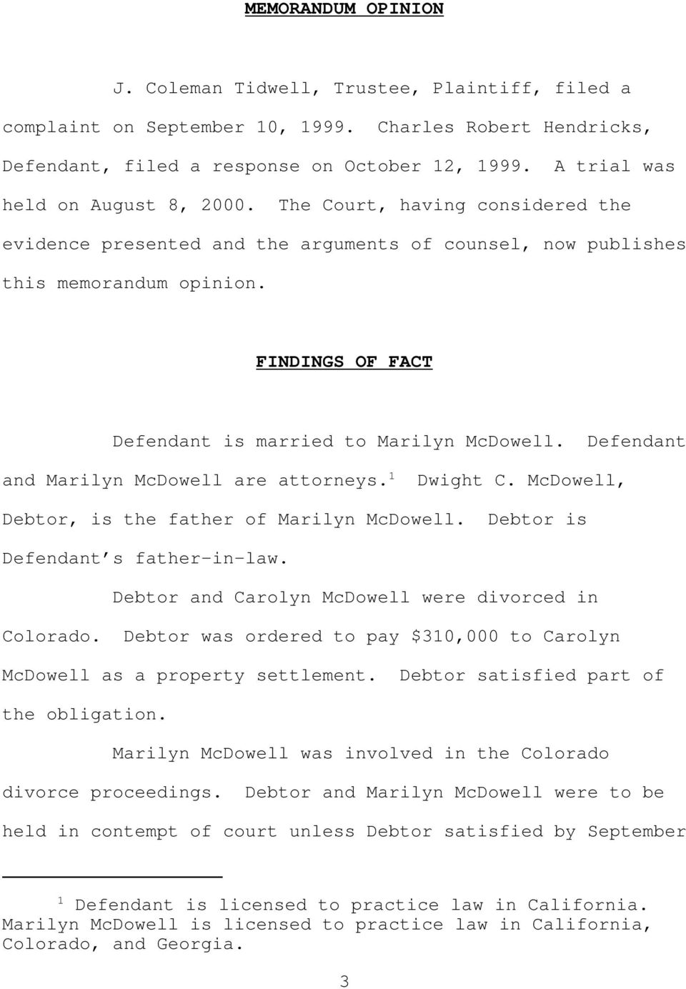 FINDINGS OF FACT Defendant is married to Marilyn McDowell. Defendant and Marilyn McDowell are attorneys. 1 Dwight C. McDowell, Debtor, is the father of Marilyn McDowell.