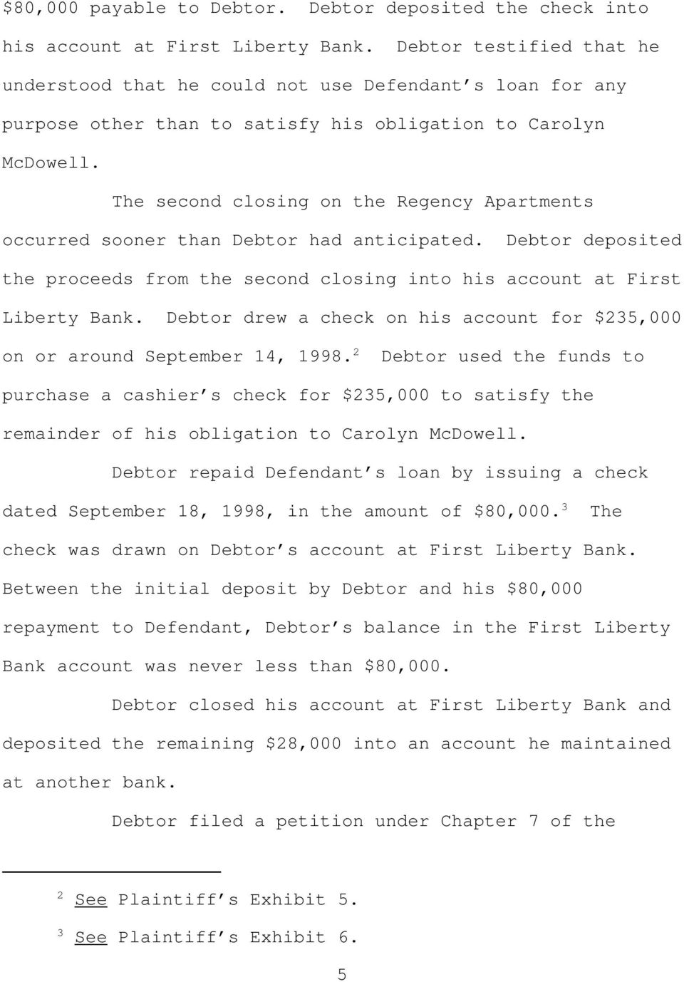 The second closing on the Regency Apartments occurred sooner than Debtor had anticipated. Debtor deposited the proceeds from the second closing into his account at First Liberty Bank.