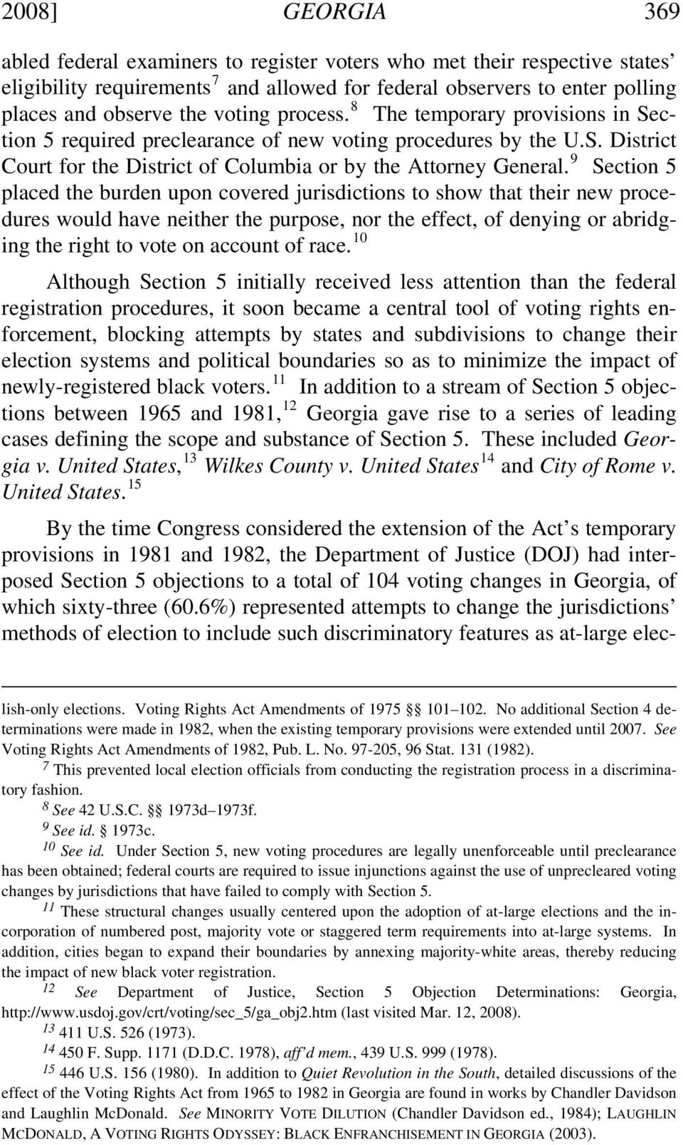 9 Section 5 placed the burden upon covered jurisdictions to show that their new procedures would have neither the purpose, nor the effect, of denying or abridging the right to vote on account of race.