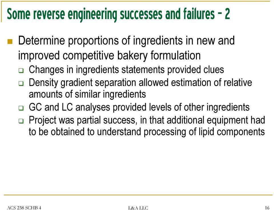 relative amounts of similar ingredients GC and LC analyses provided levels of other ingredients Project was partial