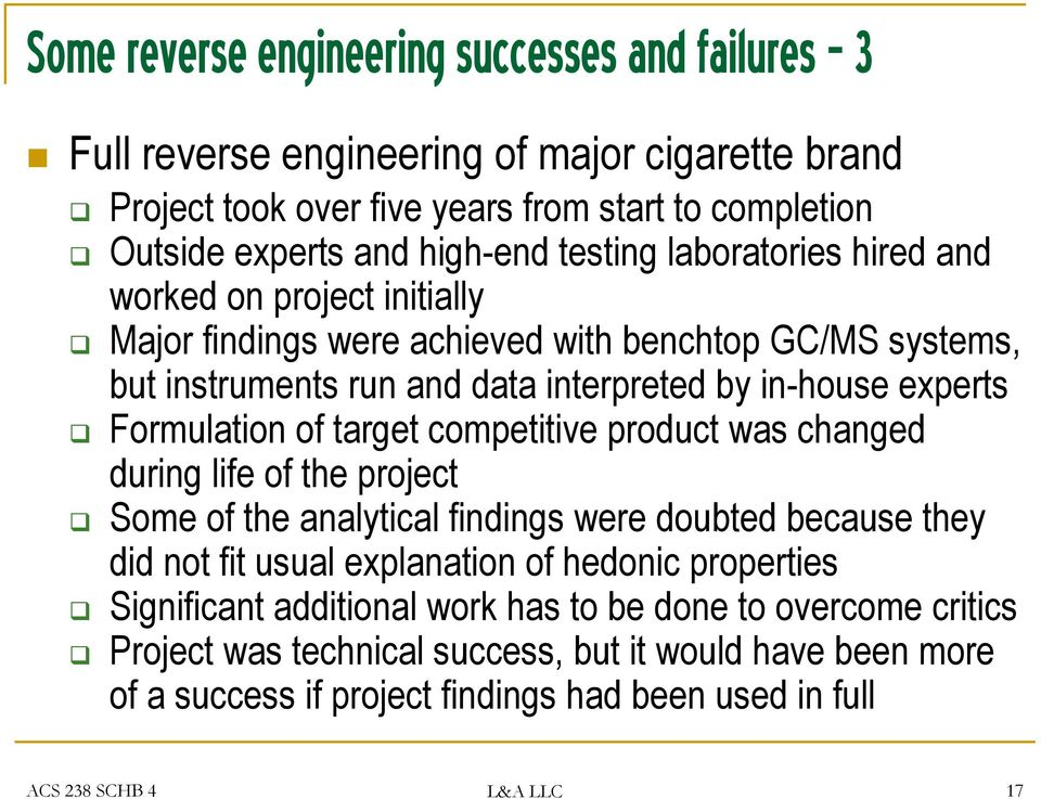 Formulation of target competitive product was changed during life of the project Some of the analytical findings were doubted because they did not fit usual explanation of hedonic