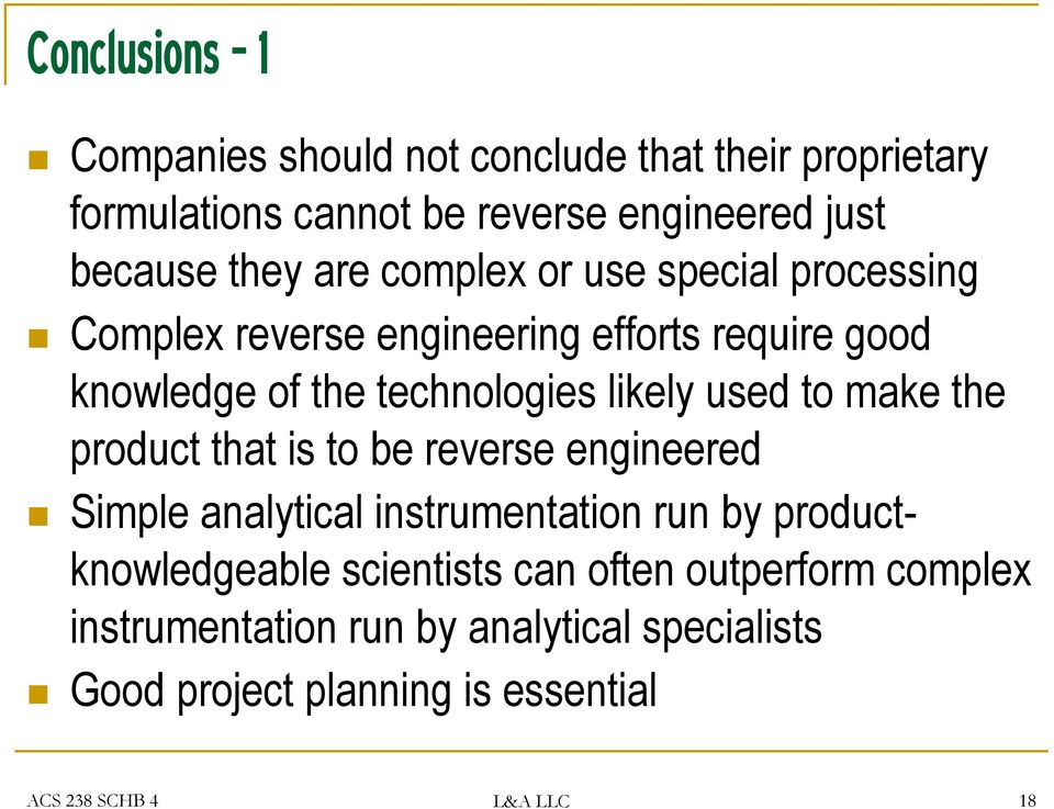 to make the product that is to be reverse engineered Simple analytical instrumentation run by productknowledgeable scientists can