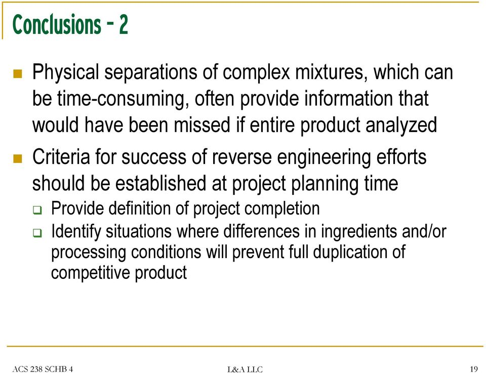 established at project planning time Provide definition of project completion Identify situations where differences