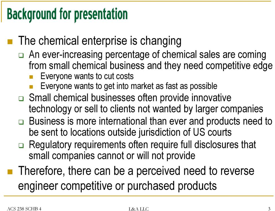 by larger companies Business is more international than ever and products need to be sent to locations outside jurisdiction of US courts Regulatory requirements often require