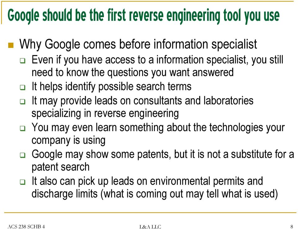laboratories specializing in reverse engineering You may even learn something about the technologies your company is using Google may show some patents, but