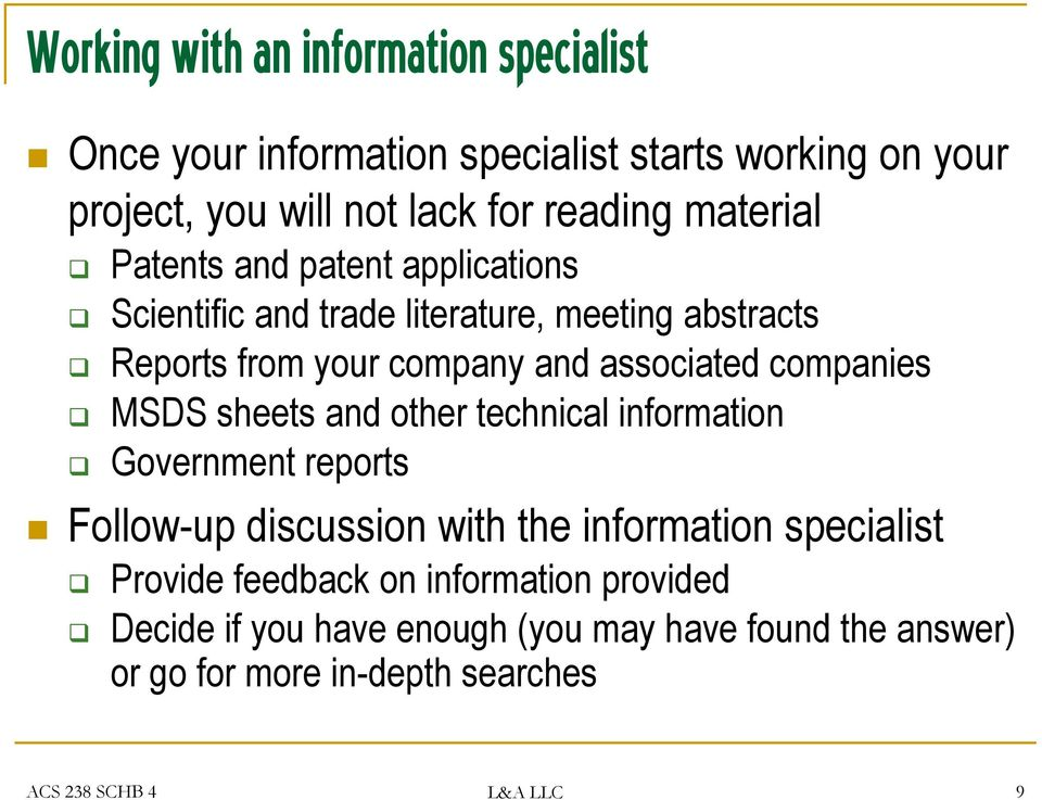 companies MSDS sheets and other technical information Government reports Follow-up discussion with the information specialist Provide
