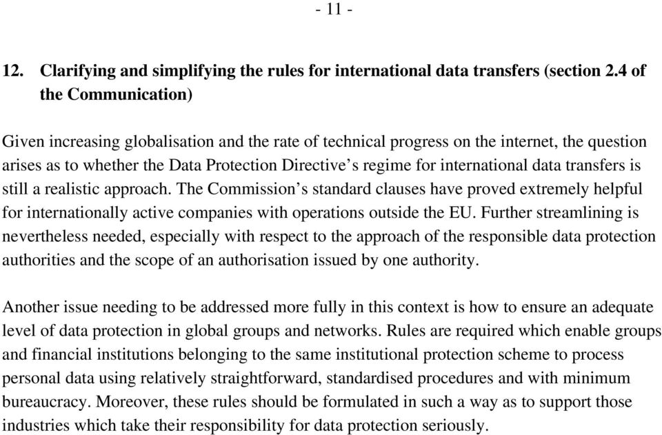 data transfers is still a realistic approach. The Commission s standard clauses have proved extremely helpful for internationally active companies with operations outside the EU.