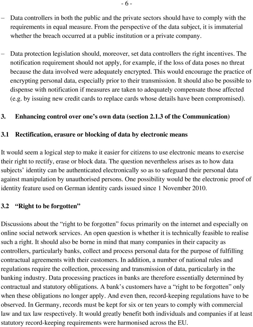 Data protection legislation should, moreover, set data controllers the right incentives.