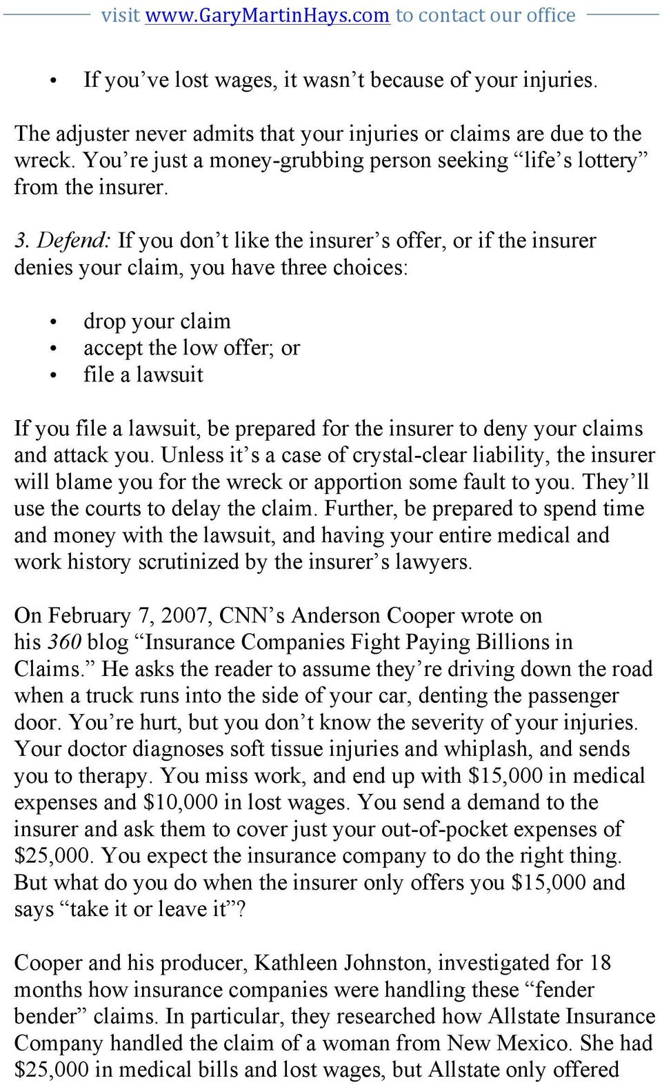 Defend: If you don t like the insurer s offer, or if the insurer denies your claim, you have three choices: drop your claim accept the low offer; or file a lawsuit If you file a lawsuit, be prepared