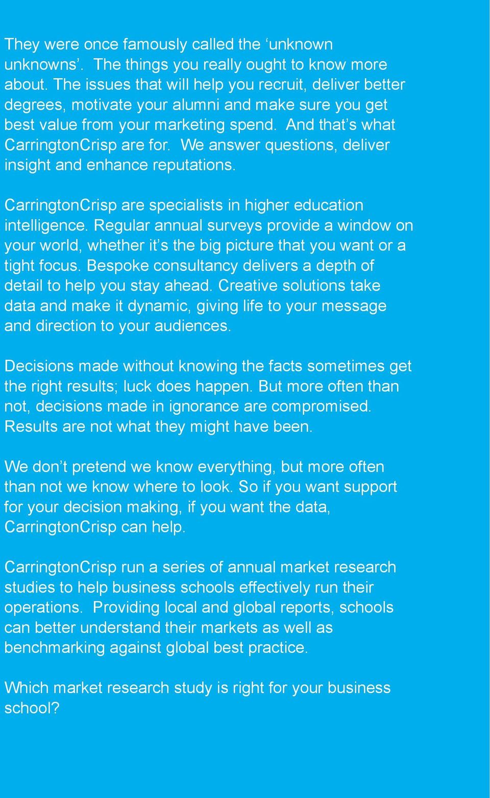 We answer questions, deliver insight and enhance reputations. CarringtonCrisp are specialists in higher education intelligence.