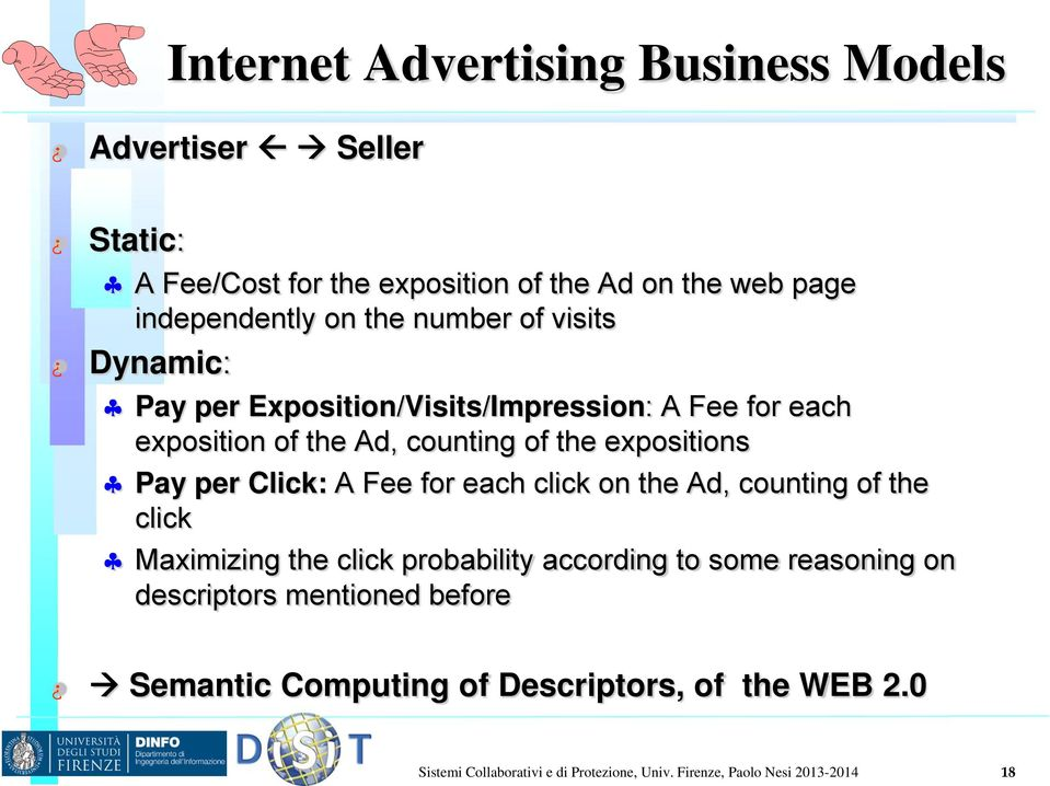 Click: A Fee for each click on the Ad, counting of the click Maximizing the click probability according to some reasoning on descriptors