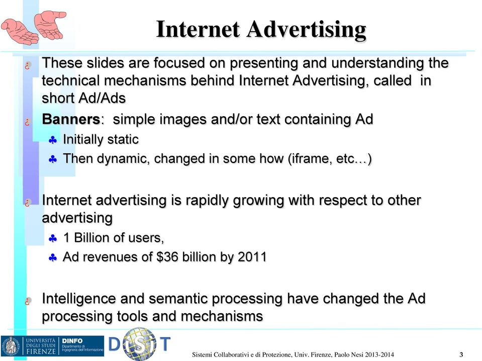 advertising is rapidly growing with respect to other advertising 1 Billion of users, Ad revenues of $36 billion by 2011 Intelligence and
