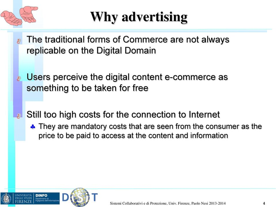 connection to Internet They are mandatory costs that are seen from the consumer as the price to be paid to