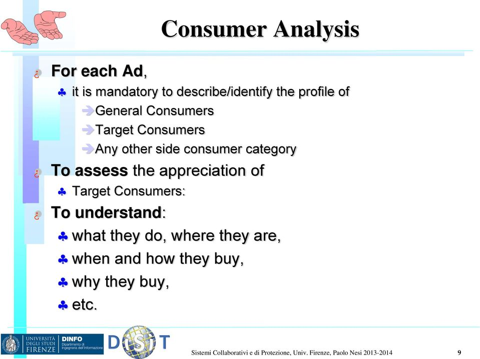 Target Consumers: To understand: what they do, where they are, when and how they buy, why