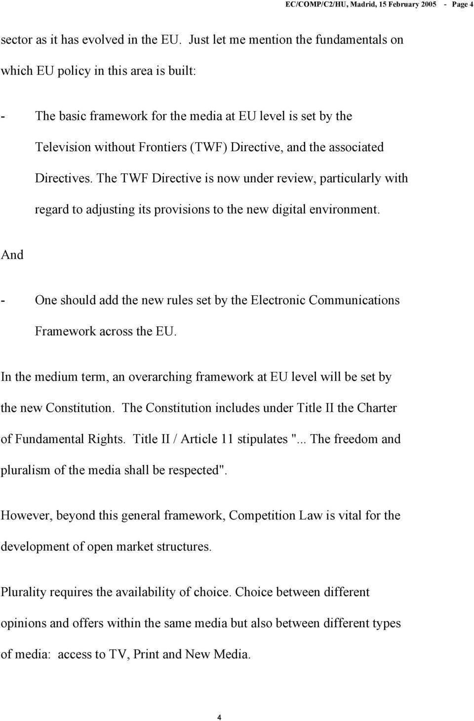 associated Directives. The TWF Directive is now under review, particularly with regard to adjusting its provisions to the new digital environment.